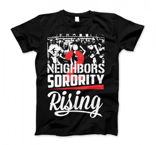 Neighbors Sorority Rising Official Shirt